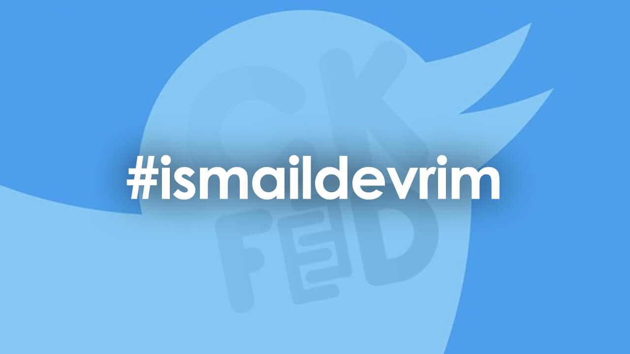 Twitter Gündemi: #ismaildevrim