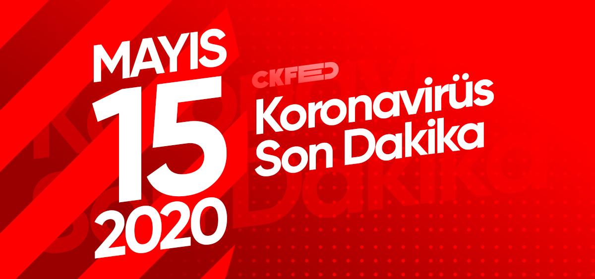 15 Mayıs 2020 Koronavirüs Son Dakika