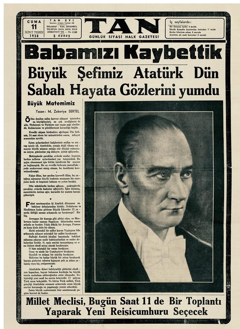 11 Kasım 1938 Cuma günü Ulu Önder Atatürk'ün hayatını kaybetmesinin ardından TAN Gazatesi'nin ilk sayfa olarak yayınladığı Atatürk Vefat Haberi